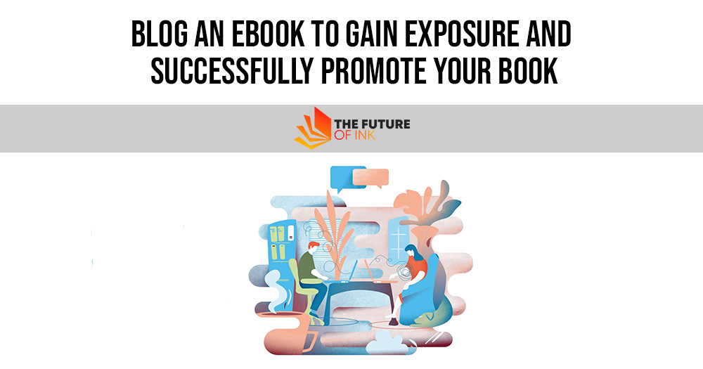Blog an Ebook to Gain Exposure and Successfully Promote Your Book