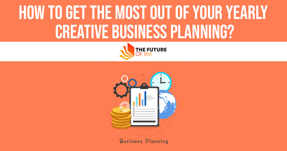 How to Get the Most Out of Your Yearly Creative Business Planning
