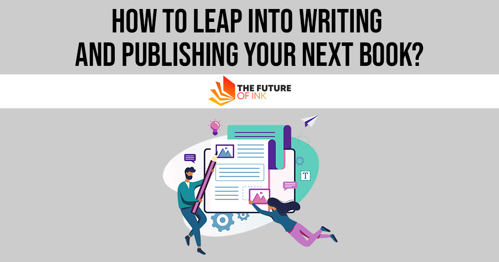 How to Leap into Writing and Publishing Your Next Book