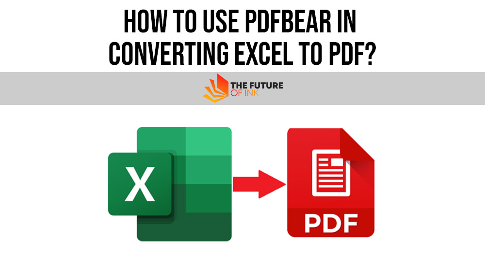 How to Use PDFBear in Converting Excel To PDF