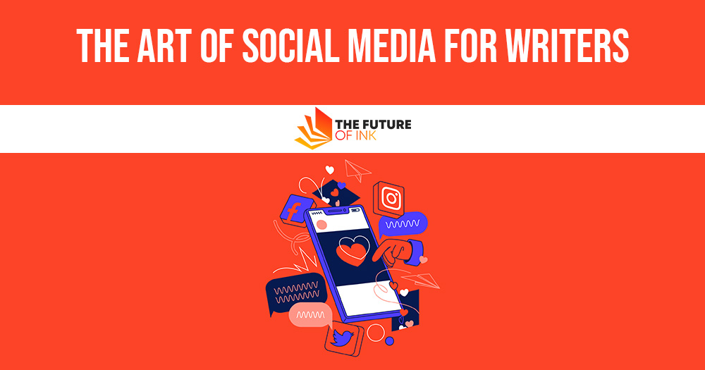 The Art of Social Media for Writers