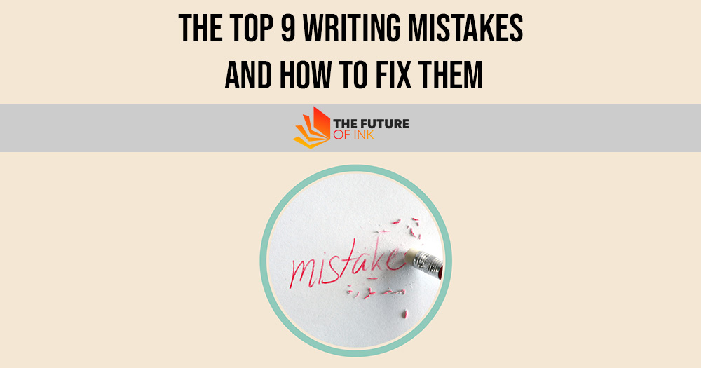 The Top 9 Writing Mistakes And How To Fix Them