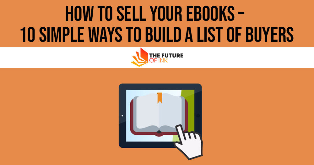 How to Sell Your Ebooks 10 Simple Ways to Build a List of Buyers